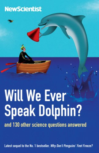 Will We Ever Speak Dolphin?: And 130 Other Science Questions Answered by New Scientist