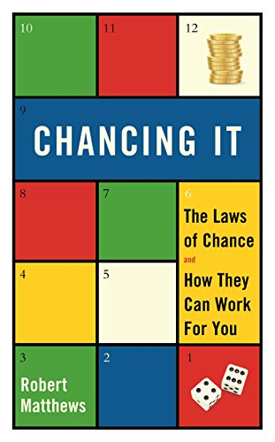 Chancing It: The Laws of Chance and How They Can Work for You By Robert Matthews