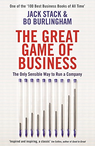 The Great Game of Business: The Only Sensible Way to Run a Company By Jack Stack