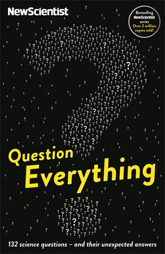 Question Everything: 132 Science Questions - And Their Unexpected Answers by New Scientist