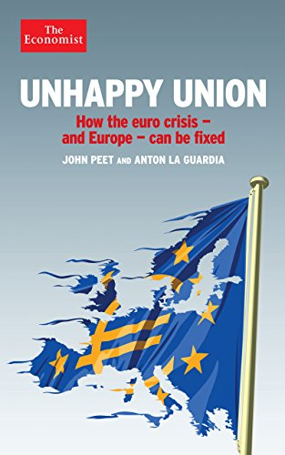 Unhappy Union: How the Euro Crisis- and Europe - Can be Fixed by John Peet