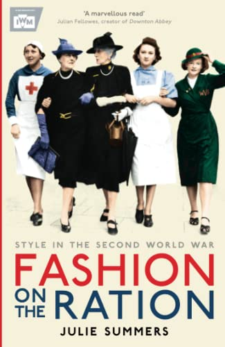 Fashion on the Ration: Style in the Second World War By Julie Summers