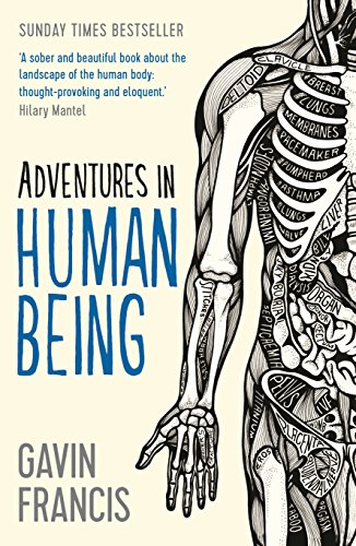 Adventures in Human Being (Wellcome) By Gavin Francis