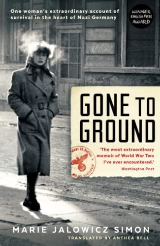 Gone to Ground: One Woman's Extraordinary Account of Survival in the Heart of Nazi Germany by Marie Jalowicz-Simon