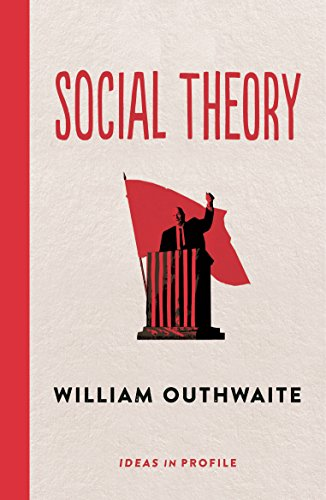 Social Theory: Ideas in Profile By William Outhwaite (Emeritus Professor)