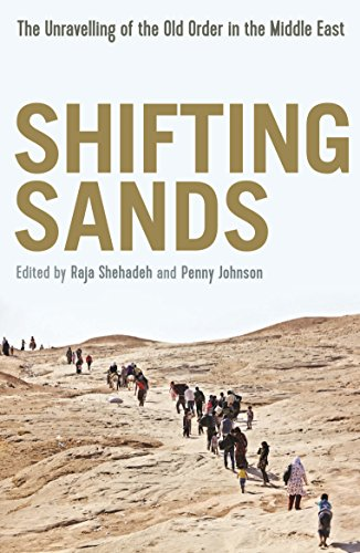 Shifting Sands: The Unravelling of the Old Order in the Middle East Edited by Raja Shehadeh