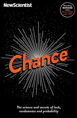 Chance: The science and secrets of luck, randomness and probability (New Scientist) By New Scientist