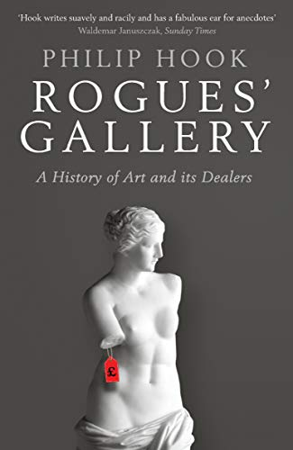 Rogues' Gallery: A History of Art and its Dealers By Philip Hook