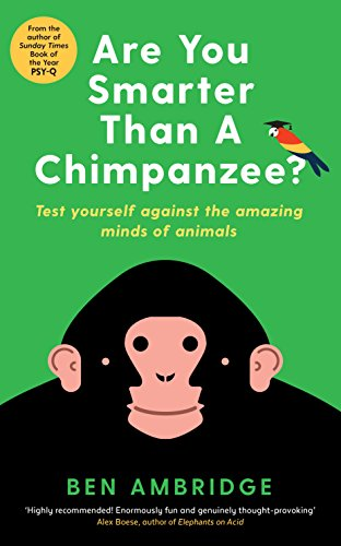 Are You Smarter Than a Chimpanzee?: Test Yourself Against the Amazing Minds of Animals by Ben Ambridge