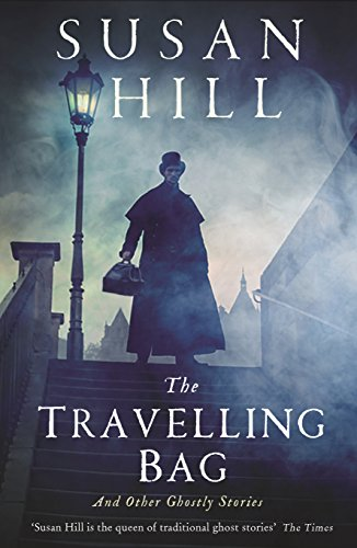 The Travelling Bag: And Other Ghostly Stories By Susan Hill