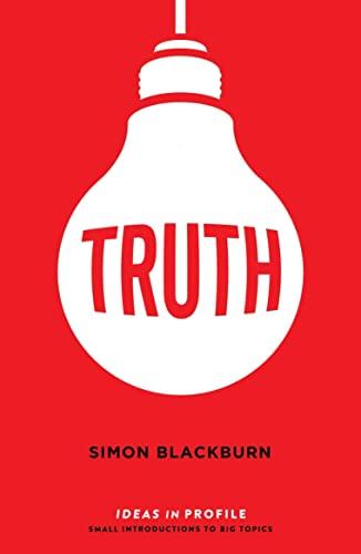 Truth: Ideas in Profile by Simon Blackburn