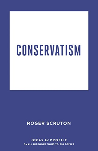 Conservatism: Ideas in Profile by Roger Scruton