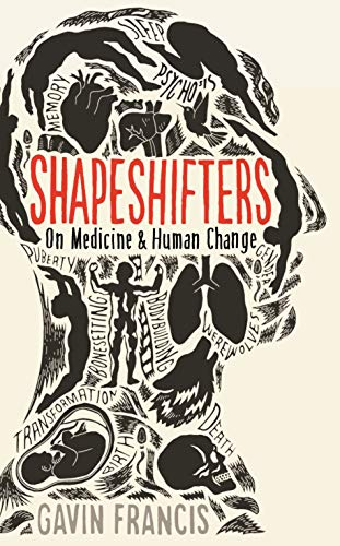 Shapeshifters: On Medicine & Human Change (Wellcome Collection) By Gavin Francis