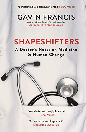 Shapeshifters: A Doctor's Notes on Medicine & Human Change (Wellcome Collection) By Gavin Francis