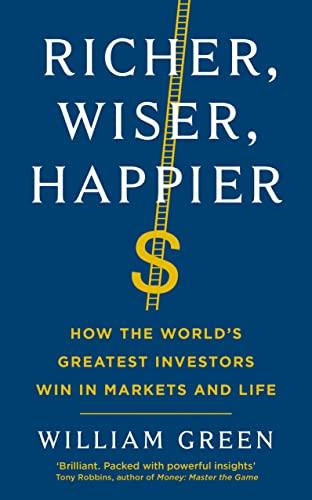 Richer, Wiser, Happier By William Green