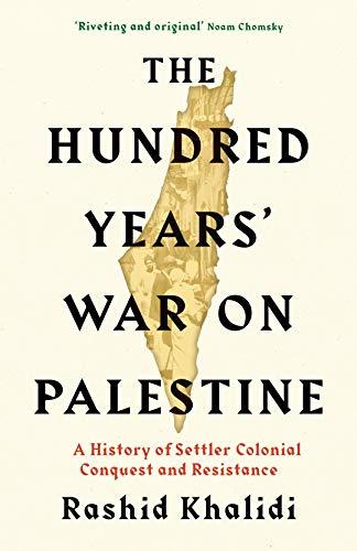 The Hundred Years' War on Palestine By Rashid I. Khalidi