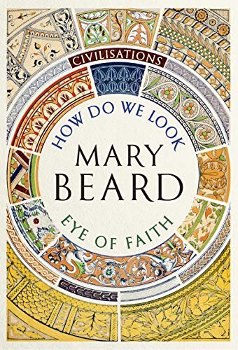 Civilisations: How Do We Look/The Eye of Faith: As seen on TV By Mary Beard