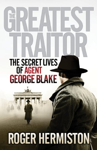 The Greatest Traitor By Roger Hermiston