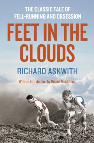 Feet in the Clouds: A Tale of Fell-Running and Obsession By Richard Askwith