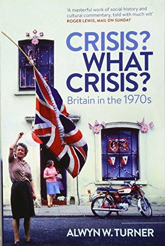 Crisis? What Crisis? By Alwyn W. Turner