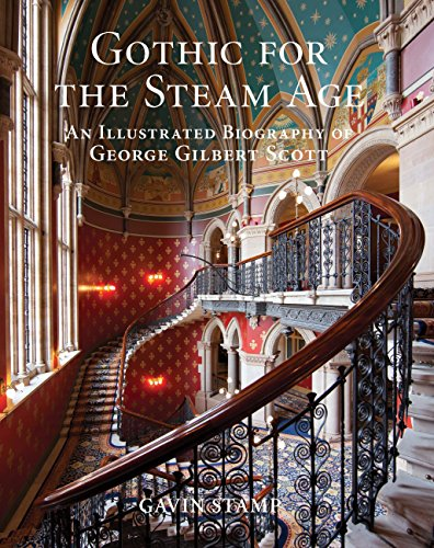 Gothic for the Steam Age: An Illustrated Biography of George Gilbert Scott By Gavin Stamp