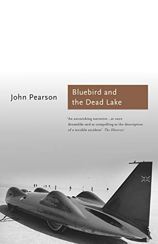 The Bluebird and the Dead Lake: The Classic Account of How Donald Campbell Broke the World Land Speed Record by John Pearson