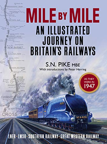 Mile by Mile: An Illustrated Journey On Britain's Railways as they were in 1947 by R. G. Pike