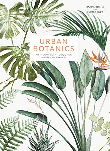 Urban Botanics: An Indoor Plant Guide for Modern Gardeners By Illustrated by Maaike Koster