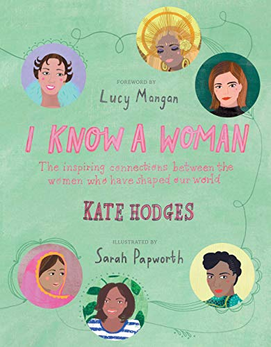 I Know a Woman: The inspiring connections between the women who have shaped our world By Kate Hodges