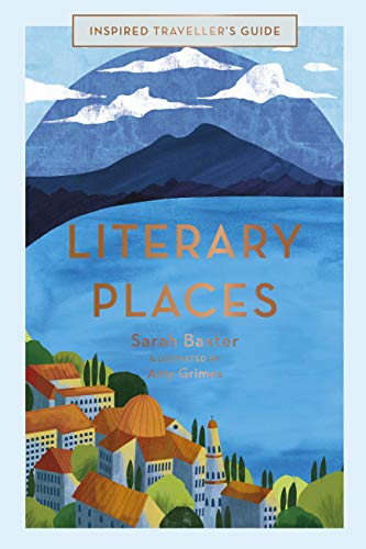 Literary Places (Inspired Traveller's Guides) By Sarah Baxter