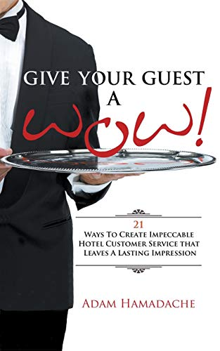 Give Your Guest a Wow! 21 Ways to Create Impeccable Hotel Customer Service That Leaves a Lasting Impression by Adam Hamadache