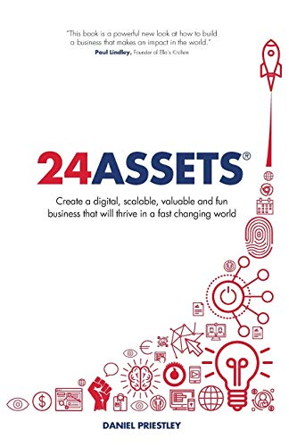 24 Assets: Create a Digital, Scalable, Valuable and Fun Business That Will Thrive in a Fast Changing World by Daniel Priestley