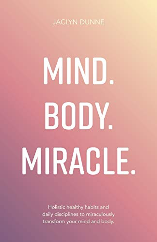 Mind. Body. Miracle. By Jaclyn Dunne