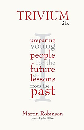 Trivium 21c: Preparing Young People for the Future with Lessons from the Past by Martin Robinson