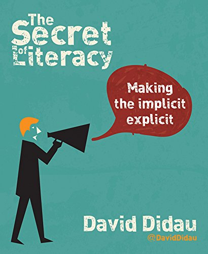 The Secret of Literacy: Making the implicit, explicit By David Didau
