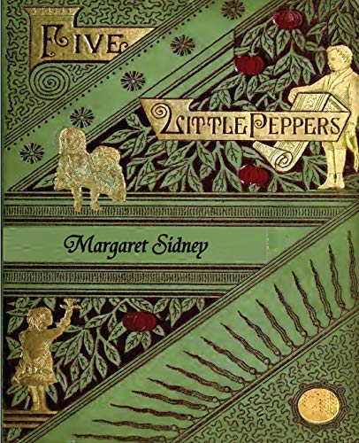 The Five Little Peppers Omnibus (Five Little Peppers and How They Grew, Five Little Peppers Midway, Five Little Peppers Abroad, Five Little Peppers and Their Friends, and Five Little Peppers Grown Up) By Margaret Sidney