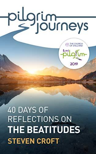 Pilgrim Journeys: The Beatitudes (single copy): 40 days of reflections for Lent 2019 By Steven Croft