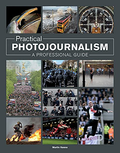 Practical Photojournalism: A Professional Guide By Martin Keene