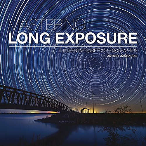 Mastering Long Exposure: The Definitive Guide for Photographers (Mastering) By Antony Zacharias