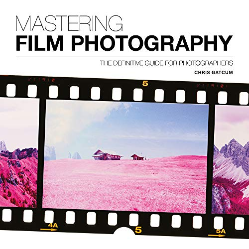 Mastering Film Photography By Chris Gatcum