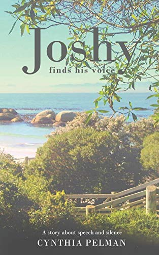 Joshy Finds His Voice - A Story About Speech and Silence By Cynthia Pelman