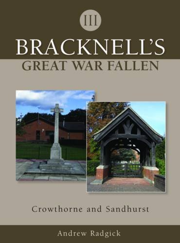 Bracknell's Great War Fallen - III - Crowthorne and Sandhurst By Andrew Radgick