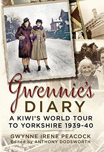 Gwennie's Diary: A Kiwi's World Tour to Yorkshire 1939-40 By Anthony Dodsworth