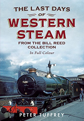 Last Days of Western Steam from the Bill Reed Collection By Peter Tuffrey