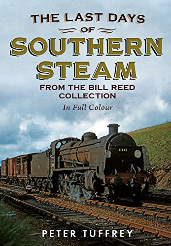 Last Days of Southern Steam from the Bill Reed Collection By Peter Tuffrey