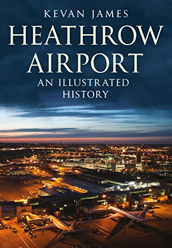 Heathrow Airport: An Illustrated History by Kevan James