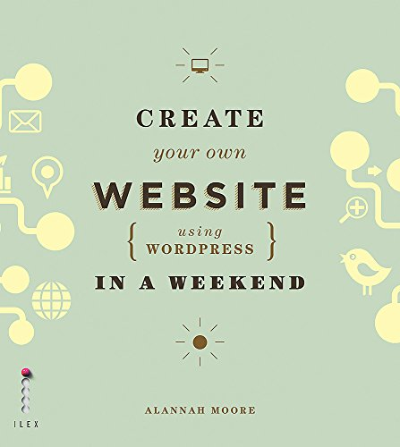 Create Your Own Website Using WordPress in a Weekend By Alannah Moore