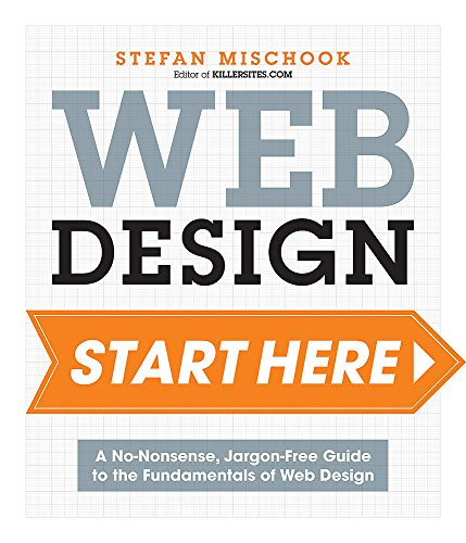 Web Design Start Here: A no-nonsense, jargon-free guide to the fundamentals of web design By Stefan Mischook