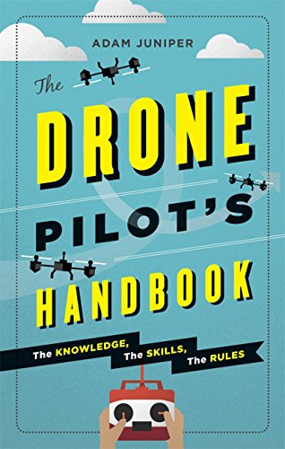 The Drone Pilot's Handbook By Adam Juniper