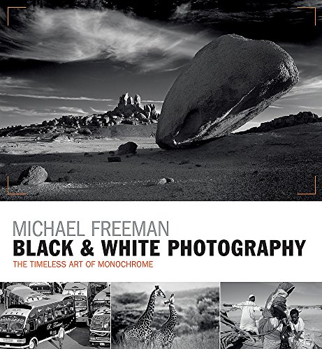 Black & White Photography: The timeless art of monochrome in the post-digital age By Michael Freeman